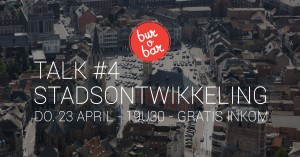 Talk over stadsontwikkeling in Sint-Truiden - 23 april in bur o bar, koffiebar en events in Sint-Truiden